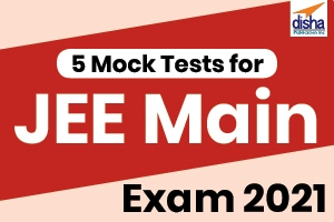 5 Mock Tests for JEE Main Exam 2021